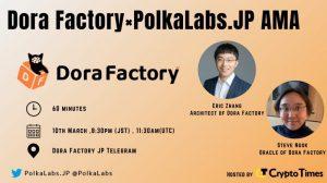 2回目の資金調達を完了させたDora FactoryのAMAをPolkaLabs. JPと共同で3月10日20時半より開催